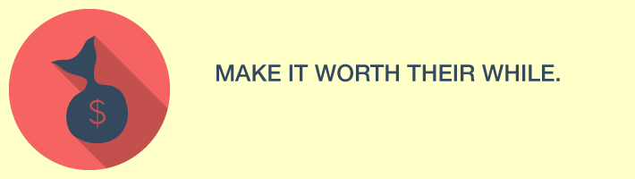 make_it_worth_their_while