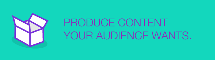 produc_content_your_audience_wants