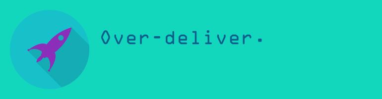 over-deliver