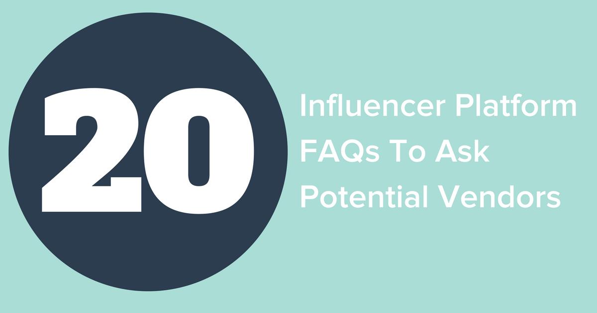 20 Influencer Platform FAQs To Ask Potential Vendors