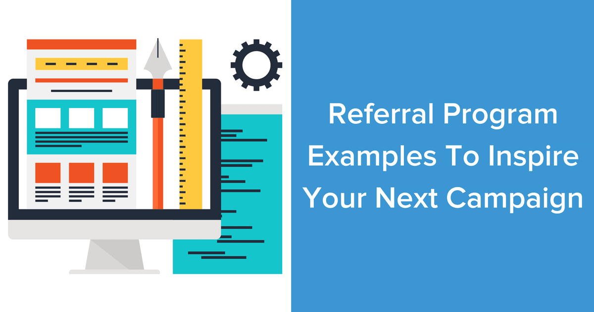 Referral Program Examples to Inspire Your Next Campaign