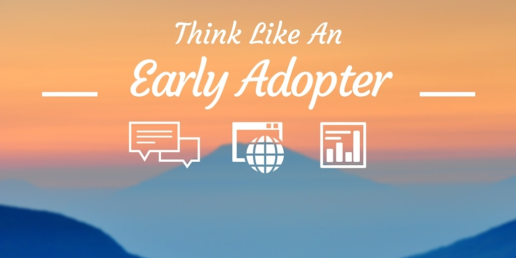 Innovative Marketing: Think Like An Early Adopter