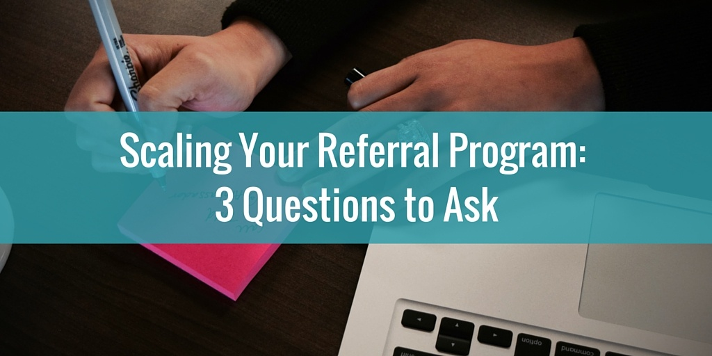 Scaling Your Referral Program: 3 Questions To Ask