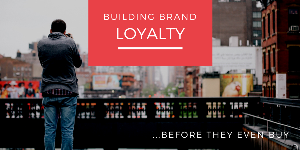 3 Ways to Build Brand Loyalty -- Before They Buy!