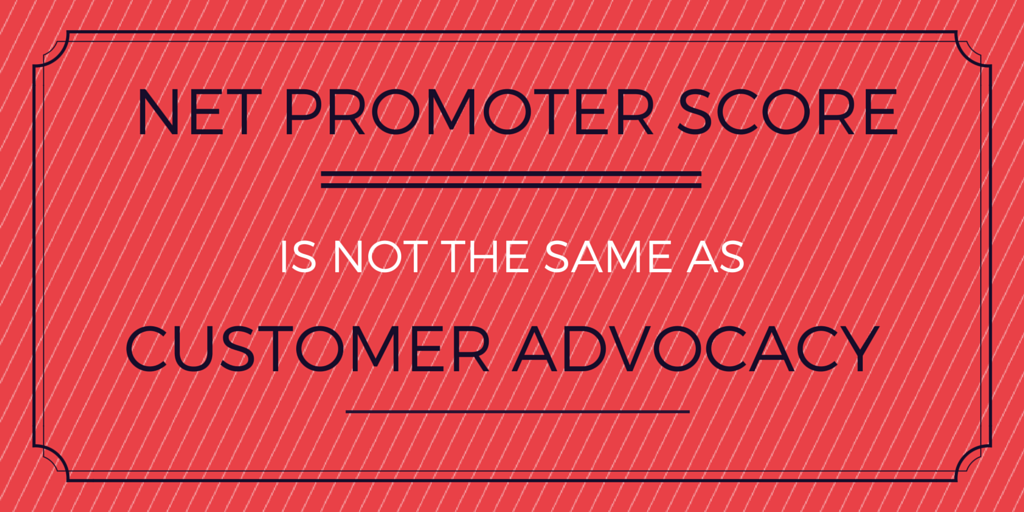 3 Reasons Net Promoter Scores Don't Equal Customer Advocacy