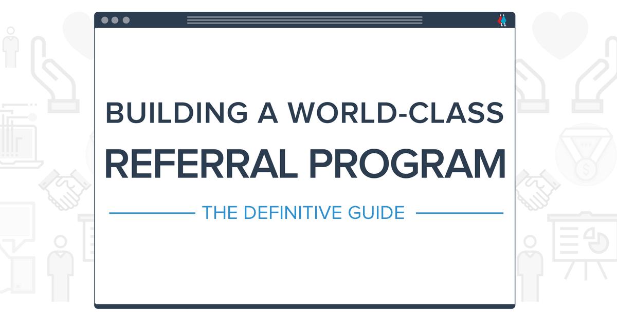 Referral Program - The Definitive Guide