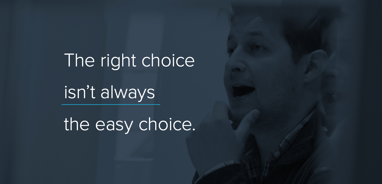 The Right Choice isn't always the easy choice