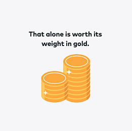 That alone is worth its weight in gold