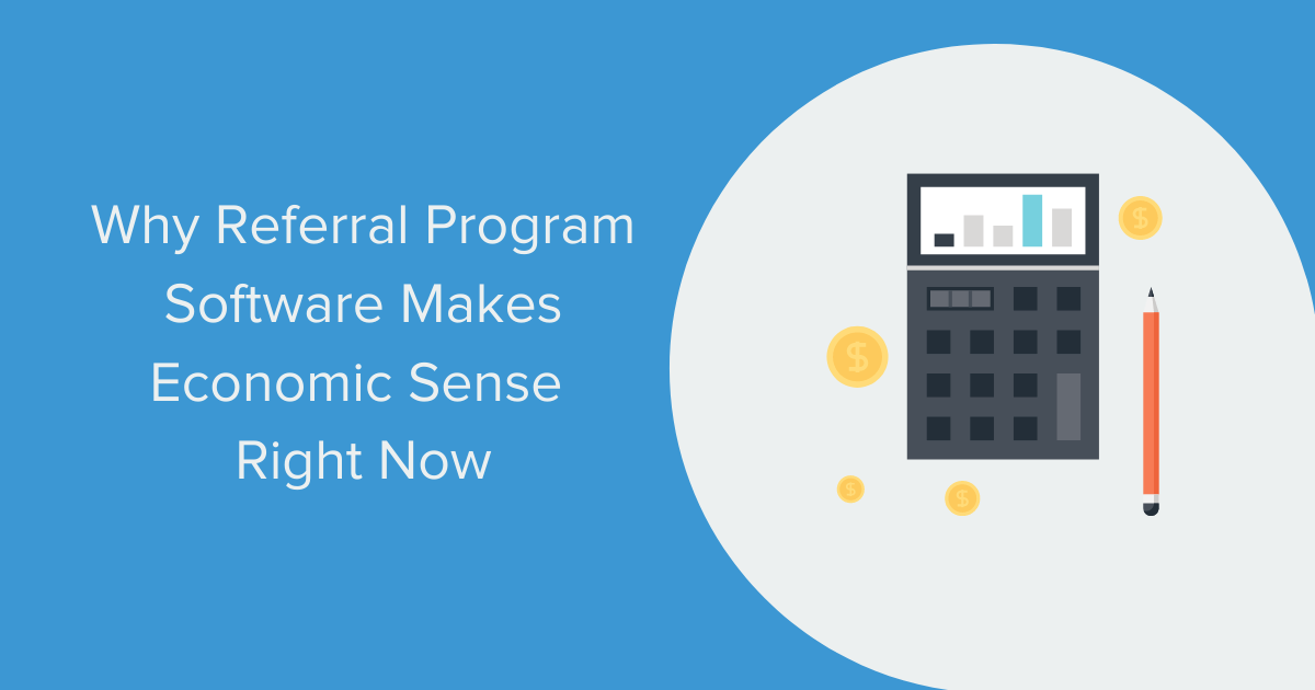 Why Referral Program Software Makes Economic Sense Right Now Banner