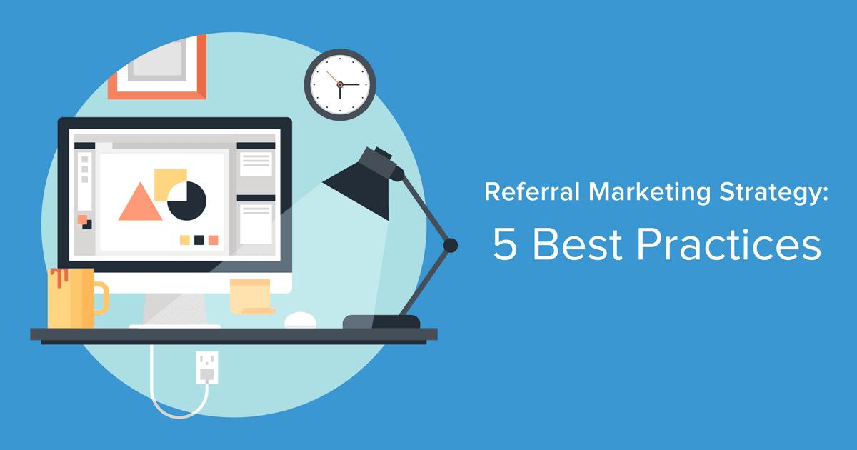 Referral Marketing Strategies: 5 Best Practices