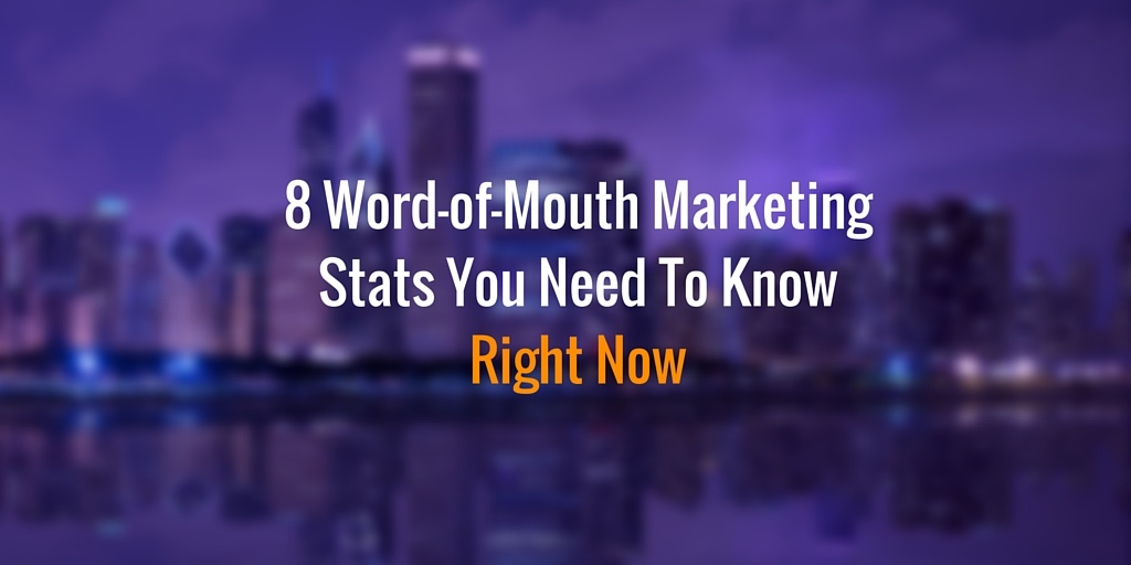 8 Word-of-Mouth Marketing Stats You Need To Know Right Now
