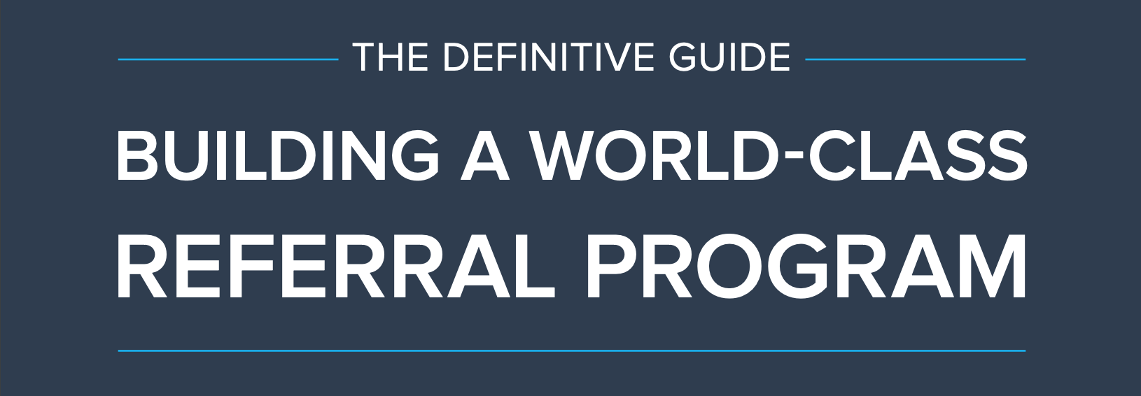The Definitive Guide to Building a World-Class Referral Program